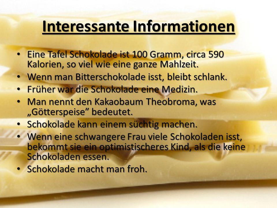 Interessante Informationen Eine Tafel Schokolade ist 100 Gramm, circa 590 Kalorien, so viel wie eine ganze Mahlzeit.