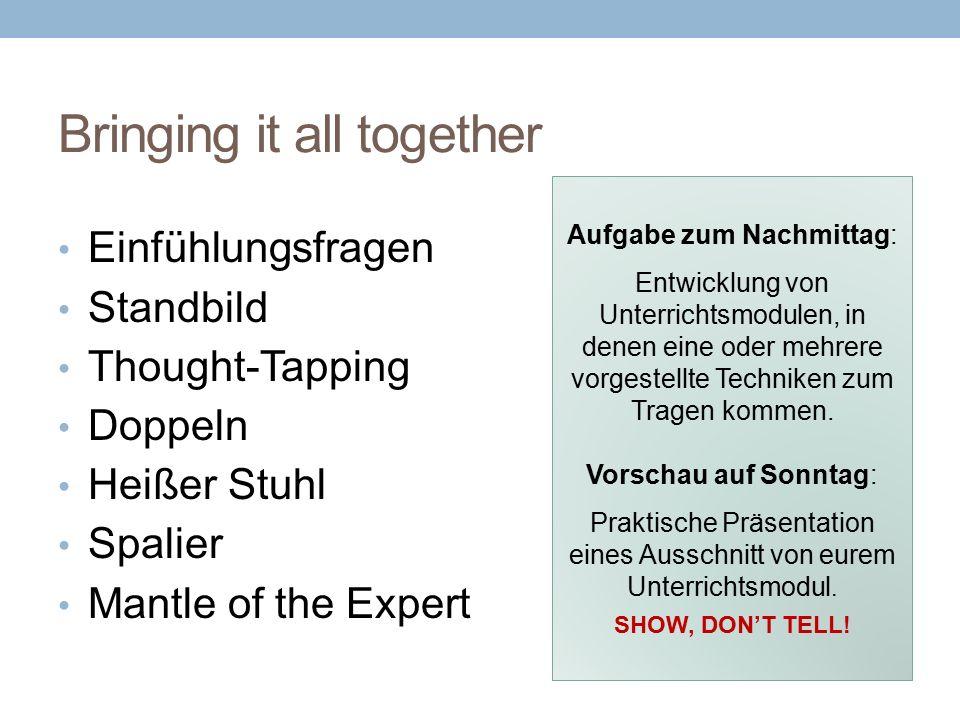 Bringing it all together Einfühlungsfragen Standbild Thought-Tapping Doppeln Heißer Stuhl Spalier Mantle of the Expert Aufgabe zum Nachmittag: Entwick