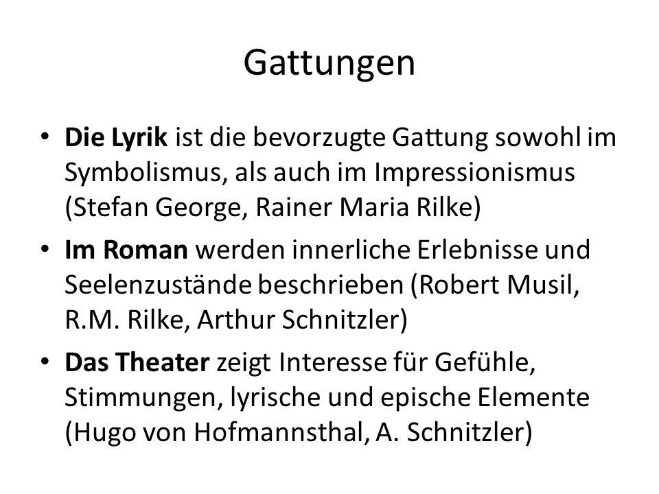 Gattungen Die Lyrik ist die bevorzugte Gattung sowohl im Symbolismus, als auch im Impressionismus (Stefan George, Rainer Maria Rilke) Im Roman werden innerliche Erlebnisse und Seelenzustände beschrieben (Robert Musil, R.M.