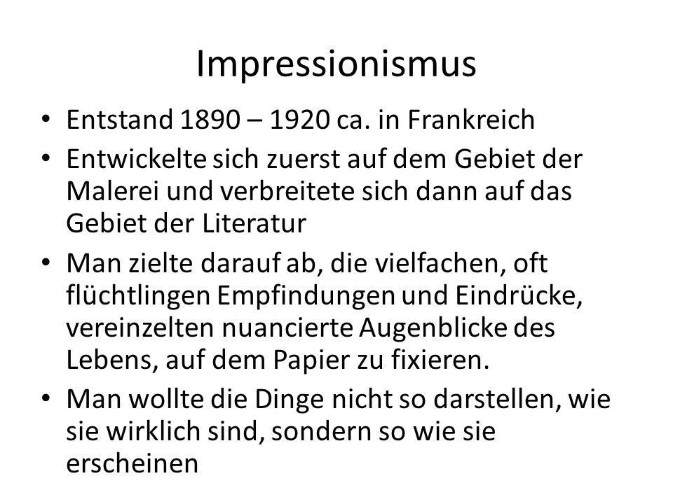 Die wichtigsten deutschsprachigen Vertreter des Impressionismus waren: Detlev von Liliencron (Kiel) Arthur Schnitzler (Wien)