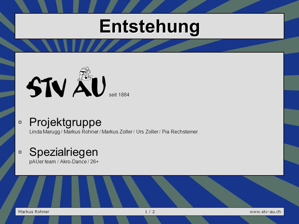 Entstehung seit 1884 ▫Projektgruppe Linda Marugg / Markus Rohner / Markus Zoller / Urs Zoller / Pia Rechsteiner ▫Spezialriegen pAUer team / Akro-Dance / 26+ Markus Rohner1 / 2www.stv-au.ch
