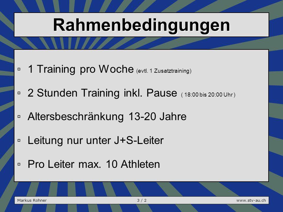 Rahmenbedingungen ▫1 Training pro Woche (evtl. 1 Zusatztraining) ▫2 Stunden Training inkl.