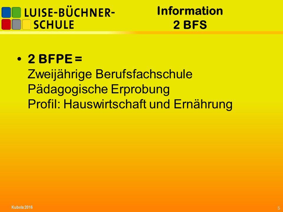 Information 2 BFS 2 BFPE = Zweijährige Berufsfachschule Pädagogische Erprobung Profil: Hauswirtschaft und Ernährung 5 Kubela 2016