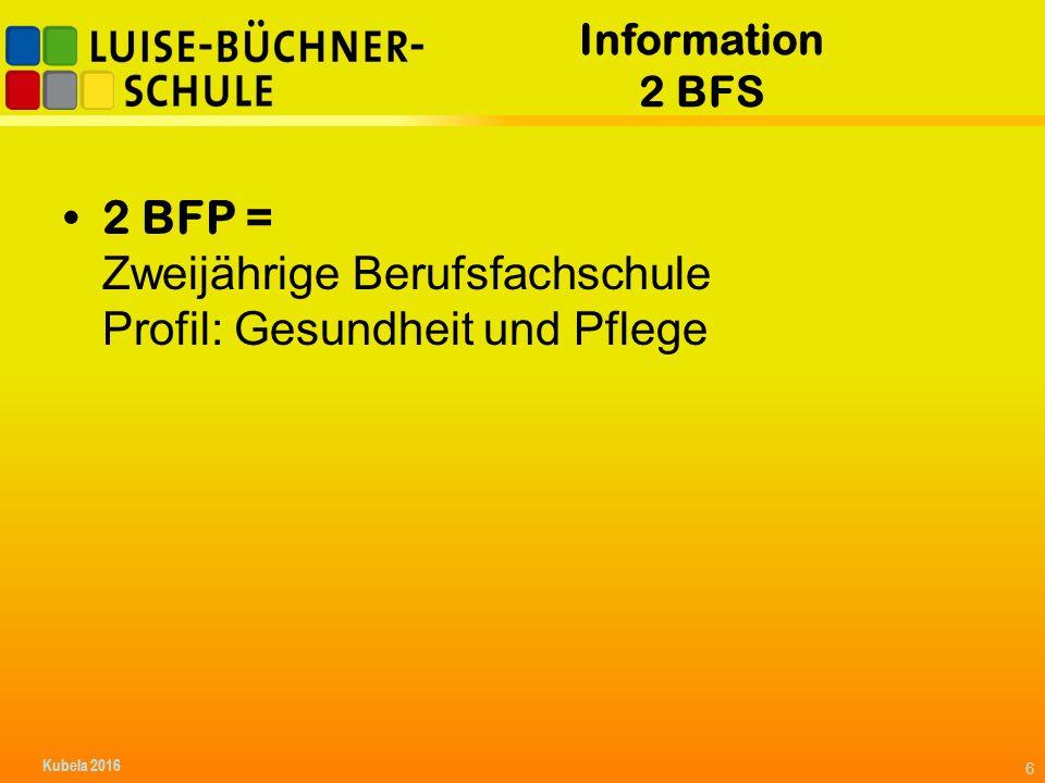 Information 2 BFS 2 BFP = Zweijährige Berufsfachschule Profil: Gesundheit und Pflege 6 Kubela 2016
