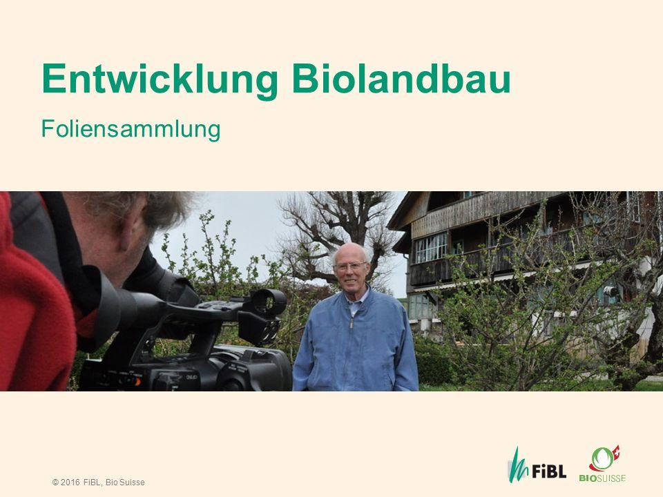 © 2016 FiBL, Bio Suisse Entwicklung Biolandbau Foliensammlung