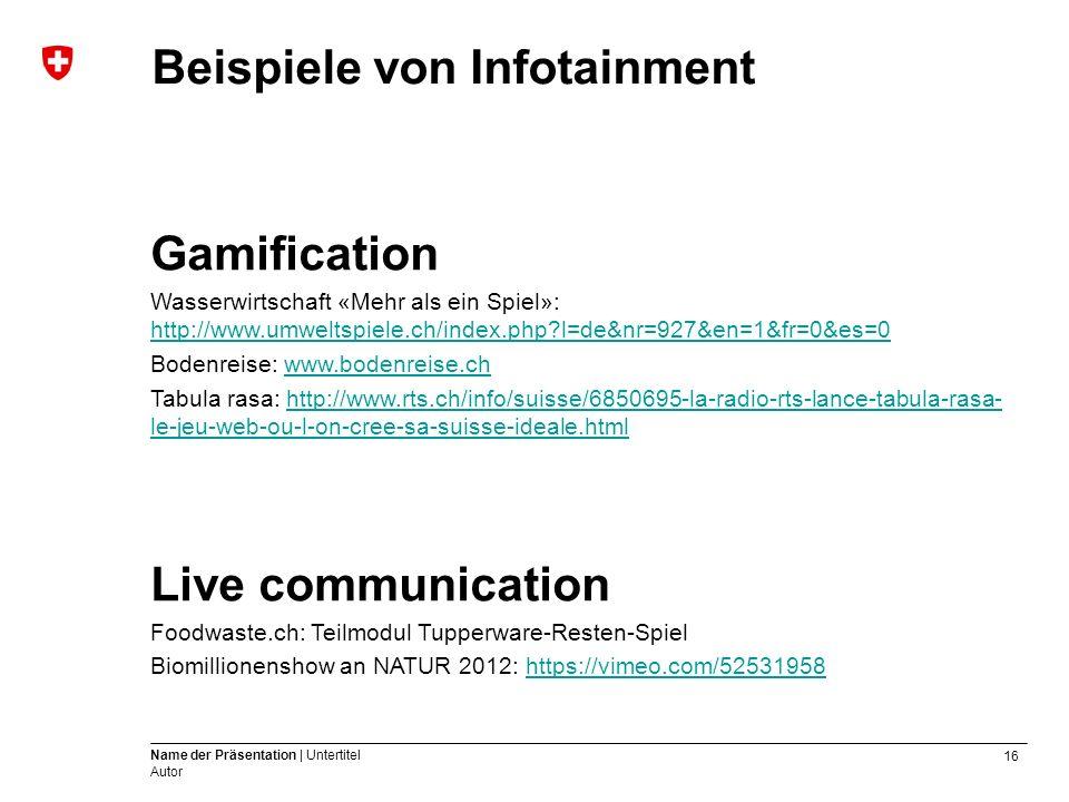 16 Name der Präsentation | Untertitel Autor Beispiele von Infotainment Gamification Wasserwirtschaft «Mehr als ein Spiel»: http://www.umweltspiele.ch/index.php l=de&nr=927&en=1&fr=0&es=0 http://www.umweltspiele.ch/index.php l=de&nr=927&en=1&fr=0&es=0 Bodenreise: www.bodenreise.chwww.bodenreise.ch Tabula rasa: http://www.rts.ch/info/suisse/6850695-la-radio-rts-lance-tabula-rasa- le-jeu-web-ou-l-on-cree-sa-suisse-ideale.htmlhttp://www.rts.ch/info/suisse/6850695-la-radio-rts-lance-tabula-rasa- le-jeu-web-ou-l-on-cree-sa-suisse-ideale.html Live communication Foodwaste.ch: Teilmodul Tupperware-Resten-Spiel Biomillionenshow an NATUR 2012: https://vimeo.com/52531958https://vimeo.com/52531958