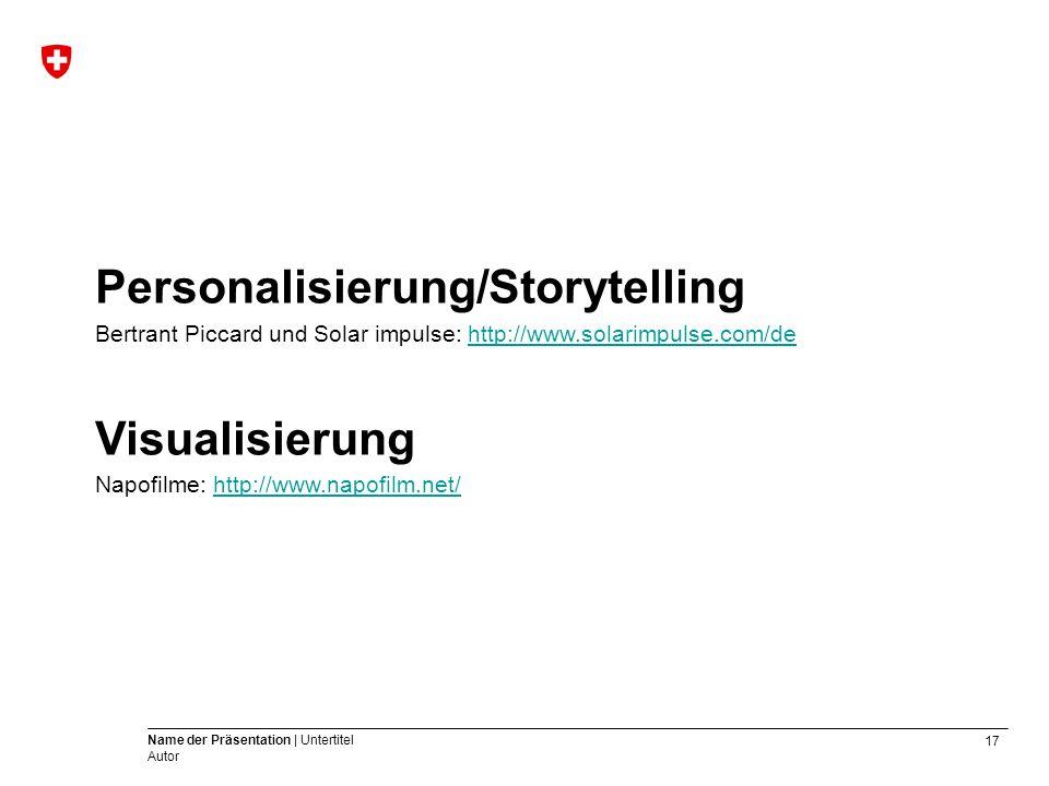 17 Name der Präsentation | Untertitel Autor Personalisierung/Storytelling Bertrant Piccard und Solar impulse: http://www.solarimpulse.com/dehttp://www.solarimpulse.com/de Visualisierung Napofilme: http://www.napofilm.net/http://www.napofilm.net/