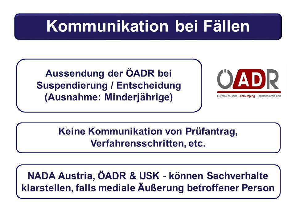 Kommunikation bei Fällen Aussendung der ÖADR bei Suspendierung / Entscheidung (Ausnahme: Minderjährige) Keine Kommunikation von Prüfantrag, Verfahrens