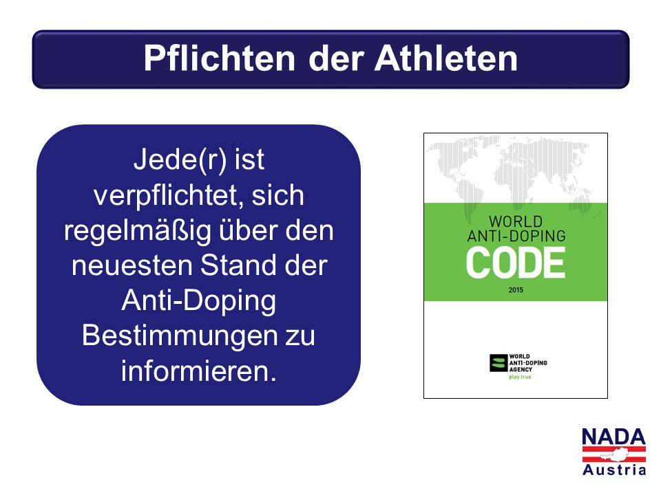 Jede(r) ist verpflichtet, sich regelmäßig über den neuesten Stand der Anti-Doping Bestimmungen zu informieren. Pflichten der Athleten