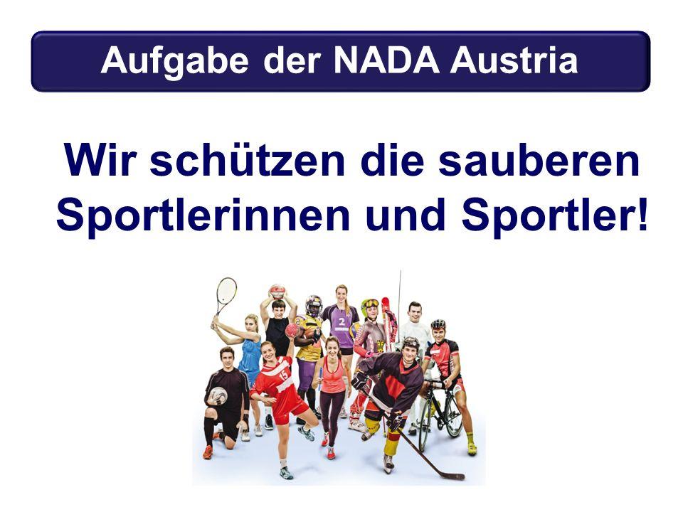 Wir schützen die sauberen Sportlerinnen und Sportler! Aufgabe der NADA Austria ? Aufgabe der NADA Austria