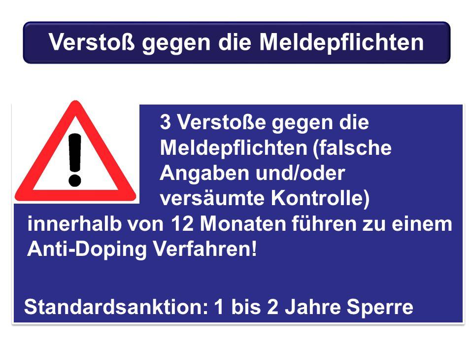 3 Verstoße gegen die Meldepflichten (falsche Angaben und/oder versäumte Kontrolle) innerhalb von 12 Monaten führen zu einem Anti-Doping Verfahren.