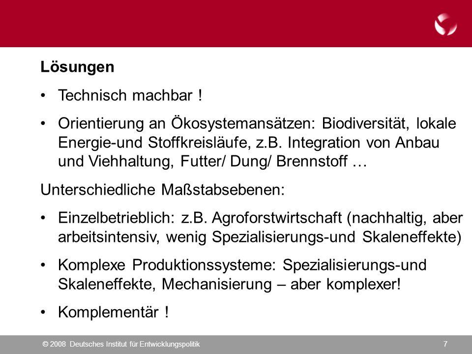 © 2008 Deutsches Institut für Entwicklungspolitik7 Lösungen Technisch machbar .