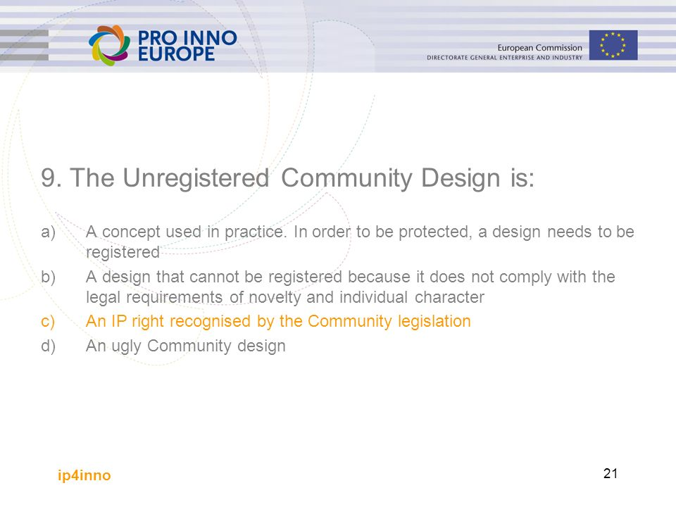 ip4inno 21 9. The Unregistered Community Design is: a)A concept used in practice.