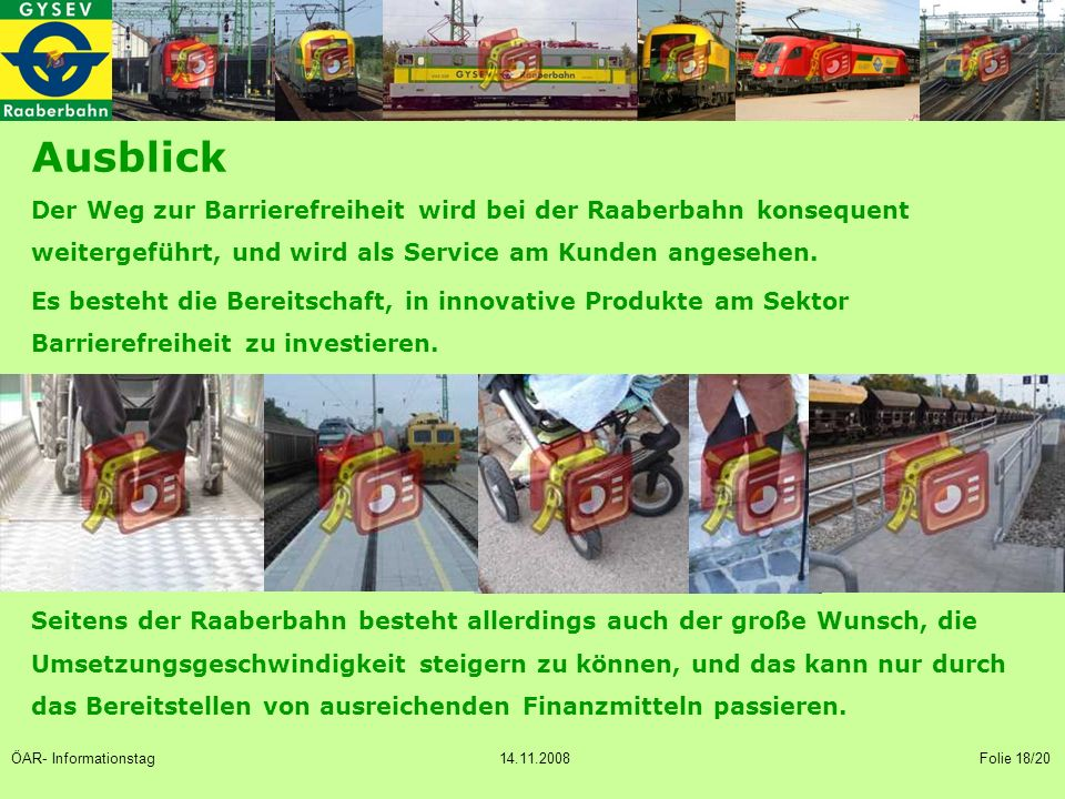 Ausblick Der Weg zur Barrierefreiheit wird bei der Raaberbahn konsequent weitergeführt, und wird als Service am Kunden angesehen.