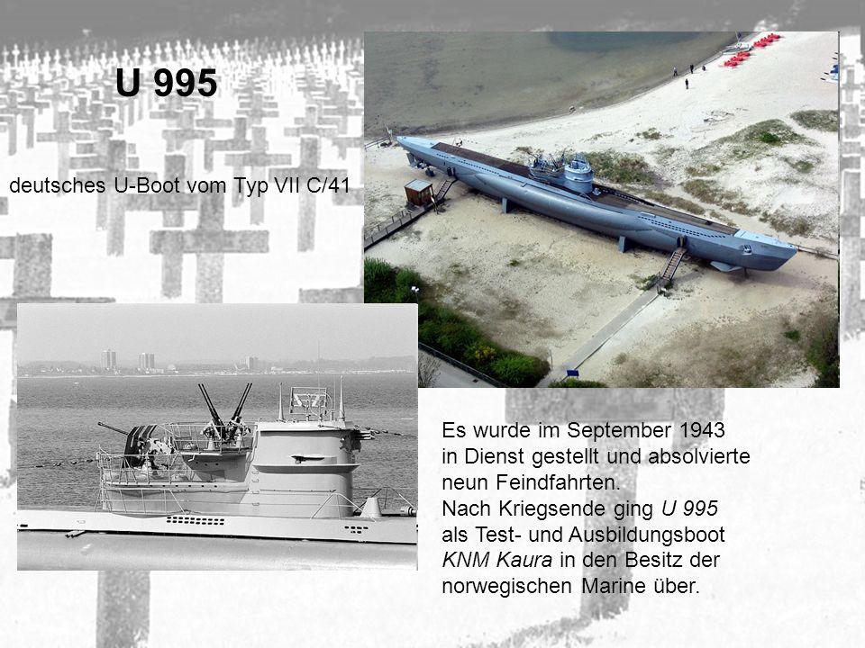 U 995 deutsches U-Boot vom Typ VII C/41 Es wurde im September 1943 in Dienst gestellt und absolvierte neun Feindfahrten. Nach Kriegsende ging U 995 al
