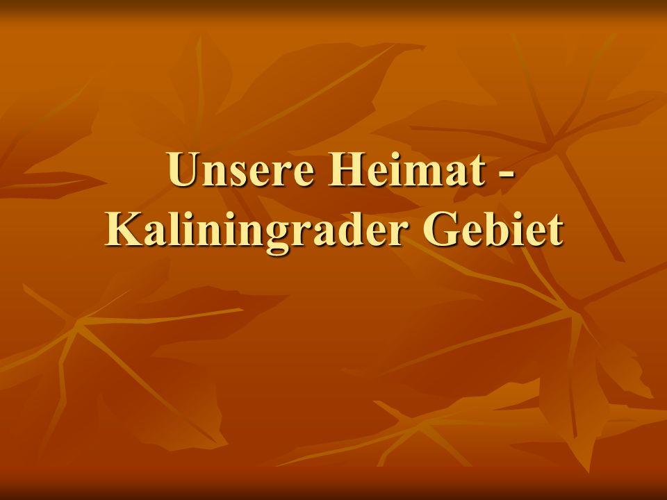 Unsere Heimat - Kaliningrader Gebiet Unsere Heimat - Kaliningrader Gebiet