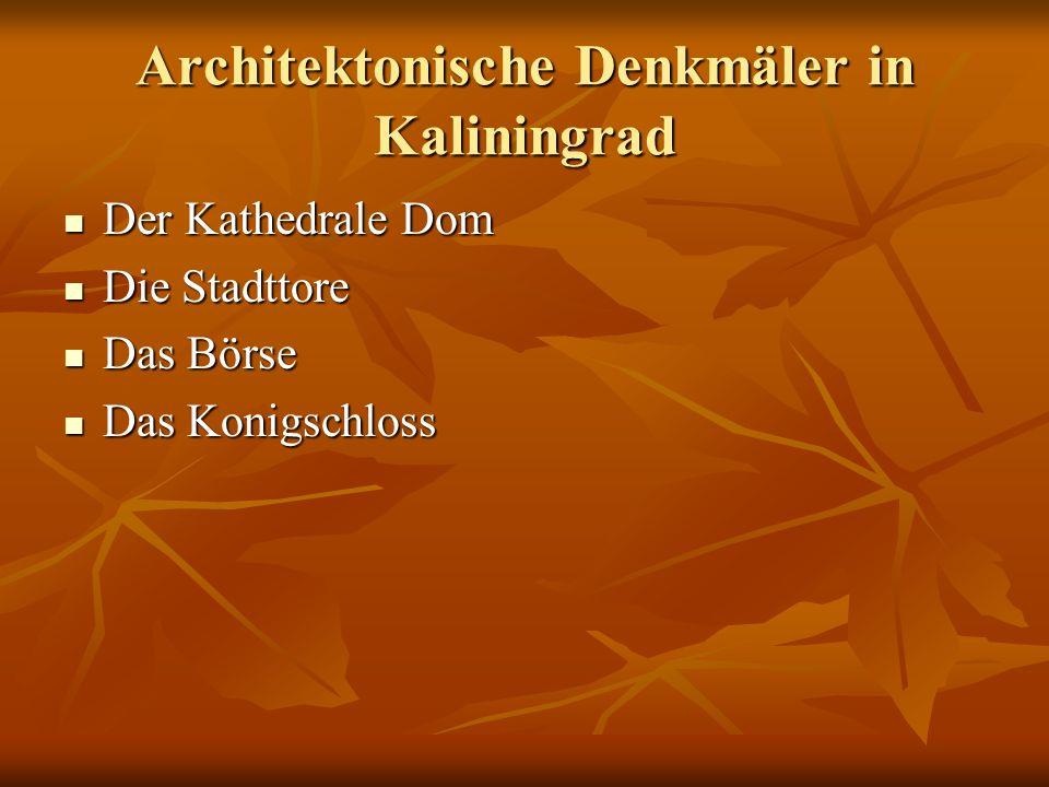 Architektonische Denkmäler in Kaliningrad Der Kathedrale Dom Der Kathedrale Dom Die Stadttore Die Stadttore Das Börse Das Börse Das Konigschloss Das Konigschloss