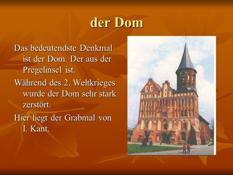 der Dom Das bedeutendste Denkmal ist der Dom. Der aus der Pregelinsel ist.