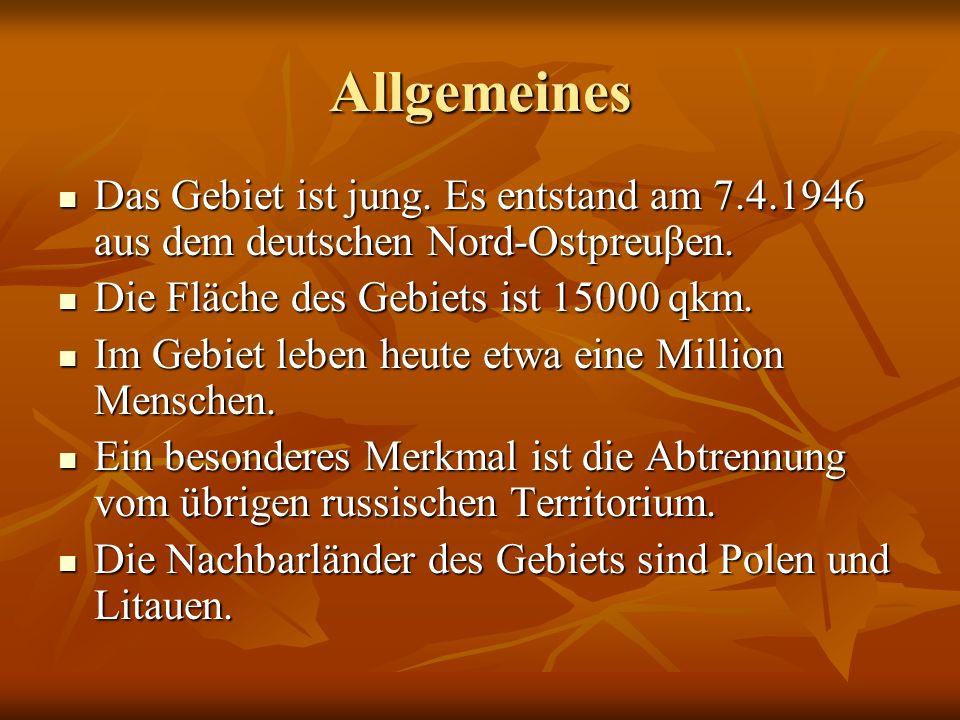Allgemeines Das Gebiet ist jung. Es entstand am 7.4.1946 aus dem deutschen Nord-Ostpreuβen.
