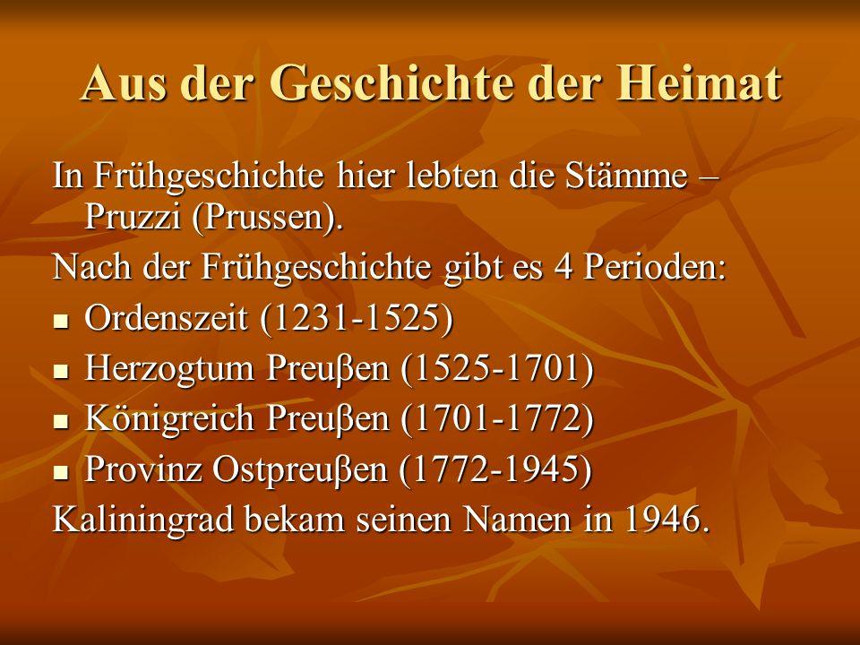 Aus der Geschichte der Heimat In Frühgeschichte hier lebten die Stämme – Pruzzi (Prussen).