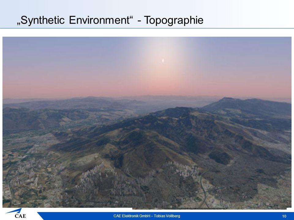 """CAE Elektronik GmbH – Tobias Vollberg """"Synthetic Environment - Topographie 10  Satellitenbilder basierend  3D Objekte in der Landschaft: Bäume & Wälder(2D) Häuser  Detailgetreu nur bei naher Betrachtung  Oberflächenbeschaffenheit durch: Wettereinfluss Kampfmitteleinsatz  Sichtlinie zwischen zwei Objekten"""