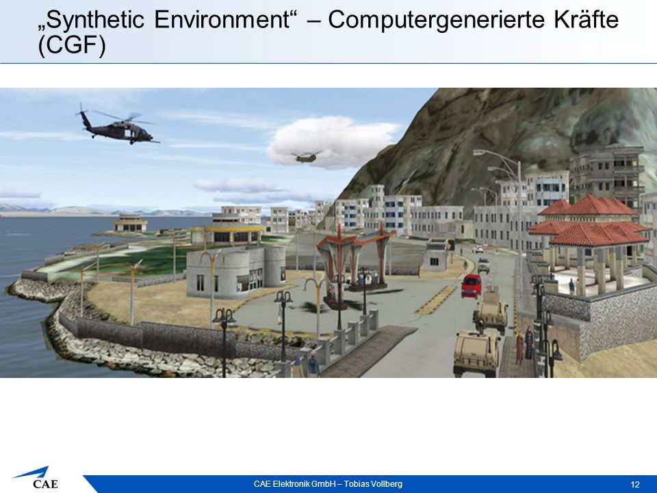 "CAE Elektronik GmbH – Tobias Vollberg ""Synthetic Environment"" – Computergenerierte Kräfte (CGF) 12  CGFs: In der Luft (Flugzeuge, Helikopter) Am Bode"