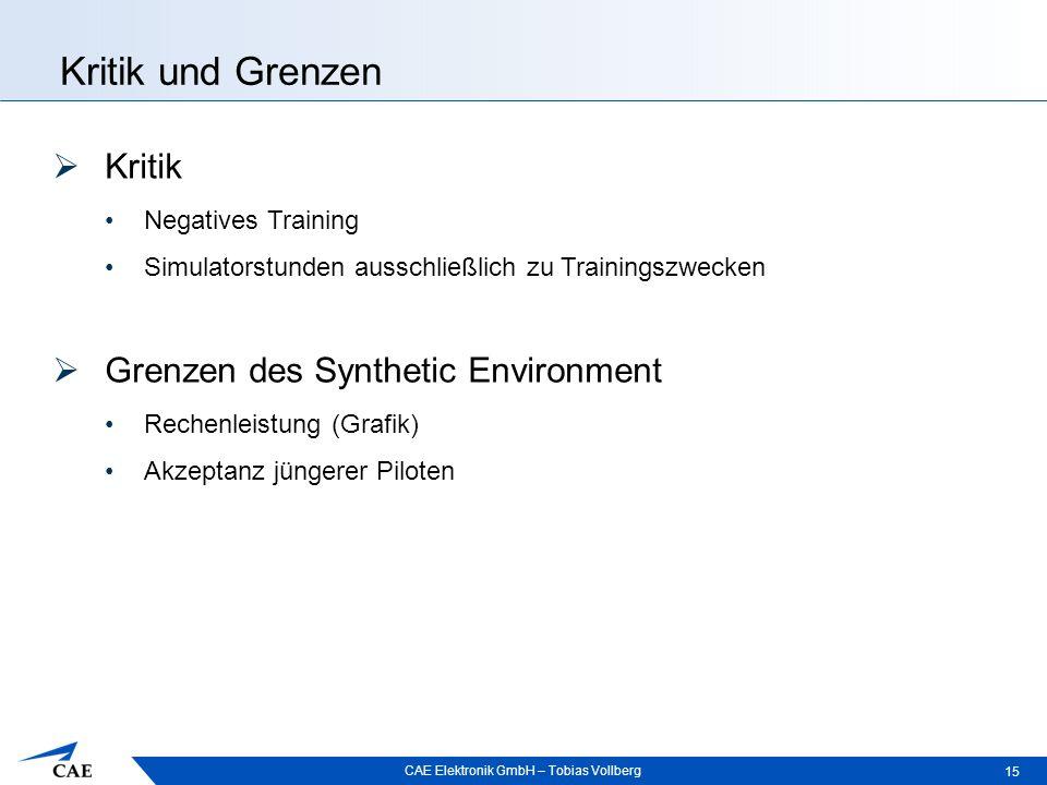 CAE Elektronik GmbH – Tobias Vollberg Kritik und Grenzen 15  Kritik Negatives Training Simulatorstunden ausschließlich zu Trainingszwecken  Grenzen