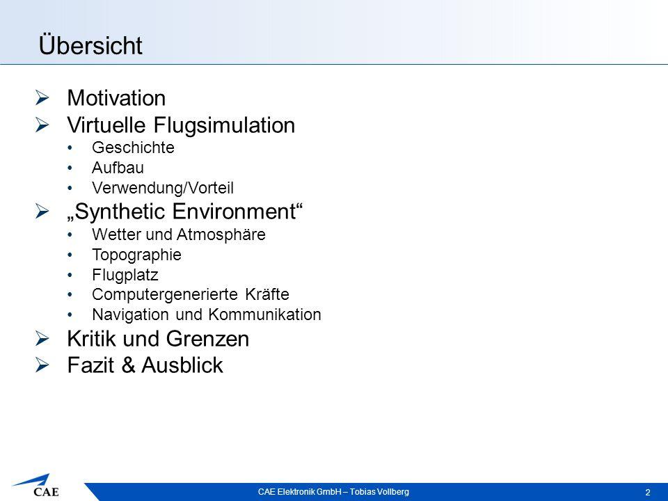 """CAE Elektronik GmbH – Tobias Vollberg Übersicht 2  Motivation  Virtuelle Flugsimulation Geschichte Aufbau Verwendung/Vorteil  """"Synthetic Environmen"""