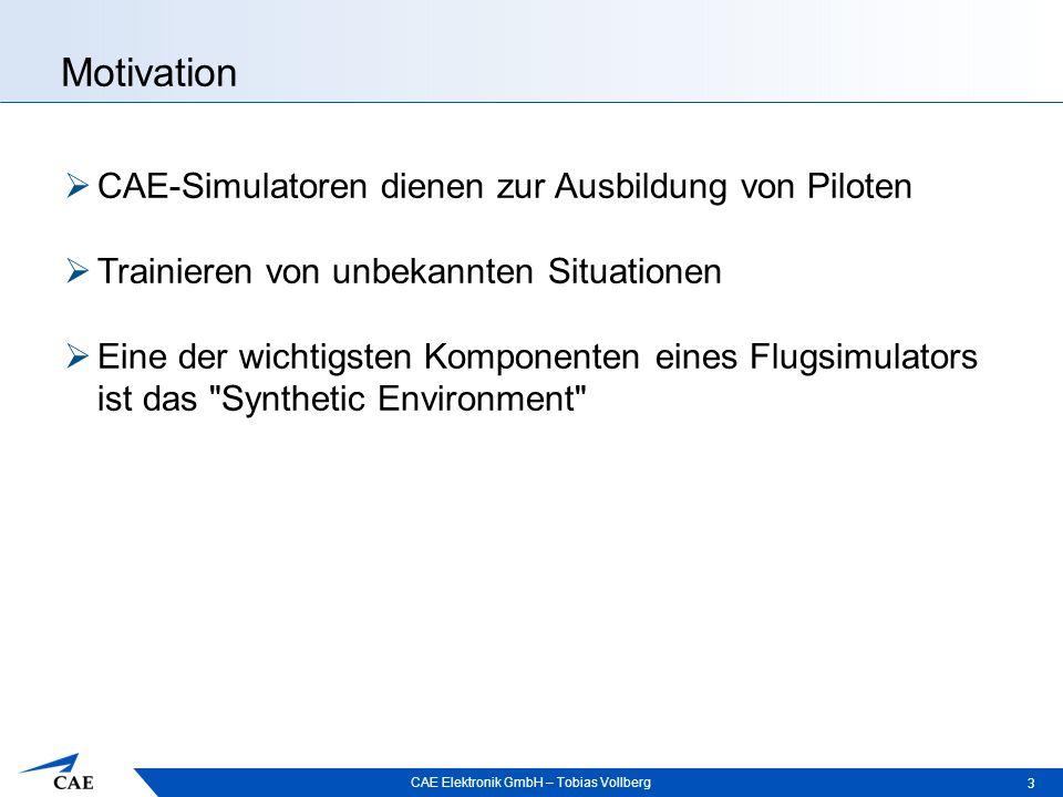 CAE Elektronik GmbH – Tobias Vollberg Motivation 3  CAE-Simulatoren dienen zur Ausbildung von Piloten  Trainieren von unbekannten Situationen  Eine der wichtigsten Komponenten eines Flugsimulators ist das Synthetic Environment
