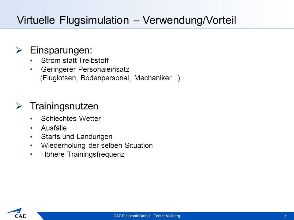 CAE Elektronik GmbH – Tobias Vollberg Virtuelle Flugsimulation – Verwendung/Vorteil 7  Einsparungen: Strom statt Treibstoff Geringerer Personaleinsat