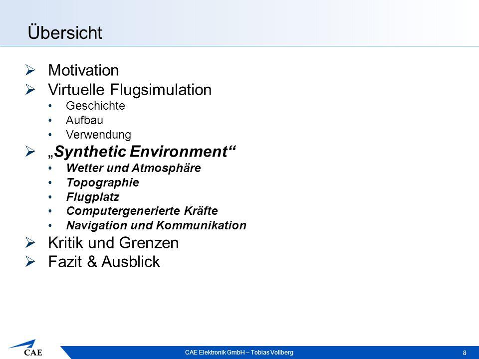 """CAE Elektronik GmbH – Tobias Vollberg Übersicht 8  Motivation  Virtuelle Flugsimulation Geschichte Aufbau Verwendung  """"Synthetic Environment"""" Wette"""