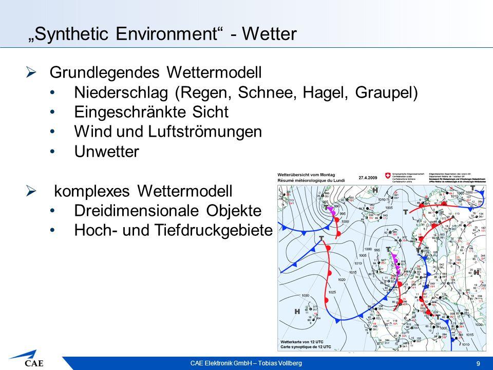"""CAE Elektronik GmbH – Tobias Vollberg """"Synthetic Environment - Wetter 9  Grundlegendes Wettermodell Niederschlag (Regen, Schnee, Hagel, Graupel) Eingeschränkte Sicht Wind und Luftströmungen Unwetter  komplexes Wettermodell Dreidimensionale Objekte Hoch- und Tiefdruckgebiete"""