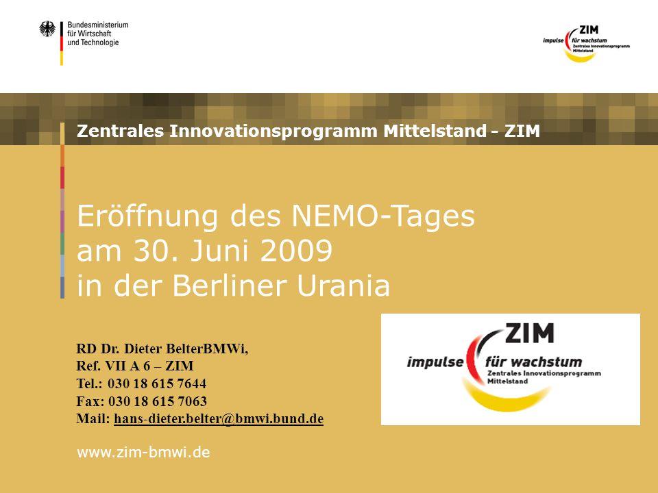 Zentrales Innovationsprogramm Mittelstand - ZIM www.zim-bmwi.de Eröffnung des NEMO-Tages am 30.