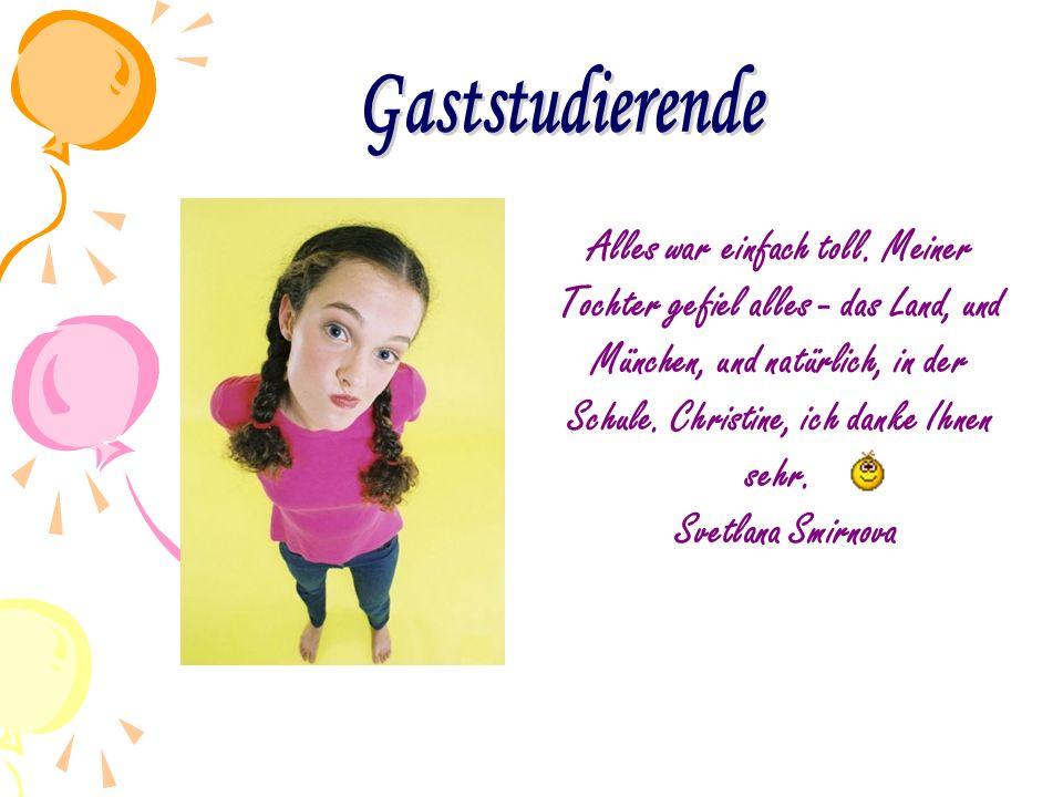 Alles war einfach toll. Meiner Tochter gefiel alles - das Land, und München, und natürlich, in der Schule. Christine, ich danke Ihnen sehr. Svetlana S