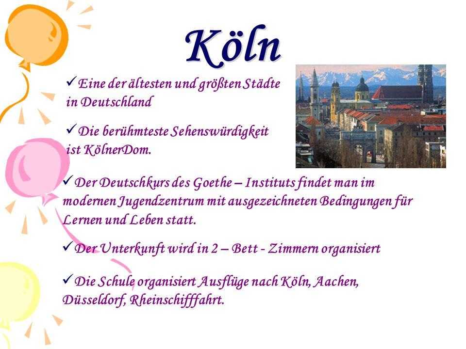  Eine der ältesten und größten Städte in Deutschland  Die berühmteste Sehenswürdigkeit ist KölnerDom.  Der Deutschkurs des Goethe – Instituts finde