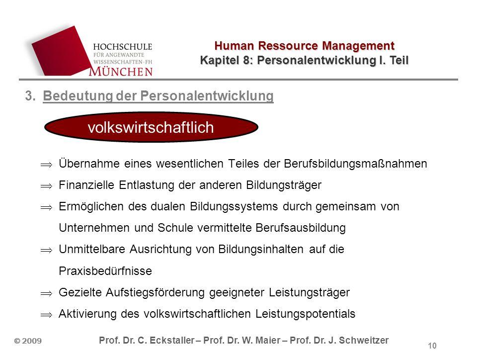 Human Ressource Management Kapitel 8: Personalentwicklung I. Teil © 2009 Prof. Dr. C. Eckstaller – Prof. Dr. W. Maier – Prof. Dr. J. Schweitzer 10 3.B