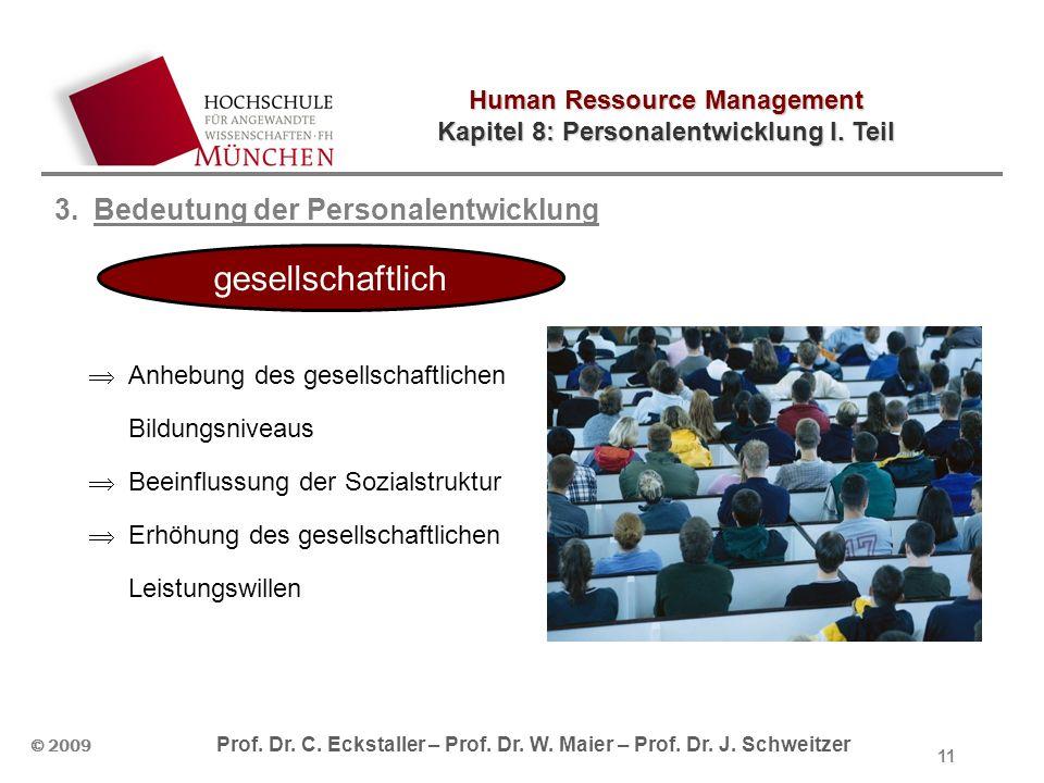 Human Ressource Management Kapitel 8: Personalentwicklung I. Teil © 2009 Prof. Dr. C. Eckstaller – Prof. Dr. W. Maier – Prof. Dr. J. Schweitzer 11 3.B
