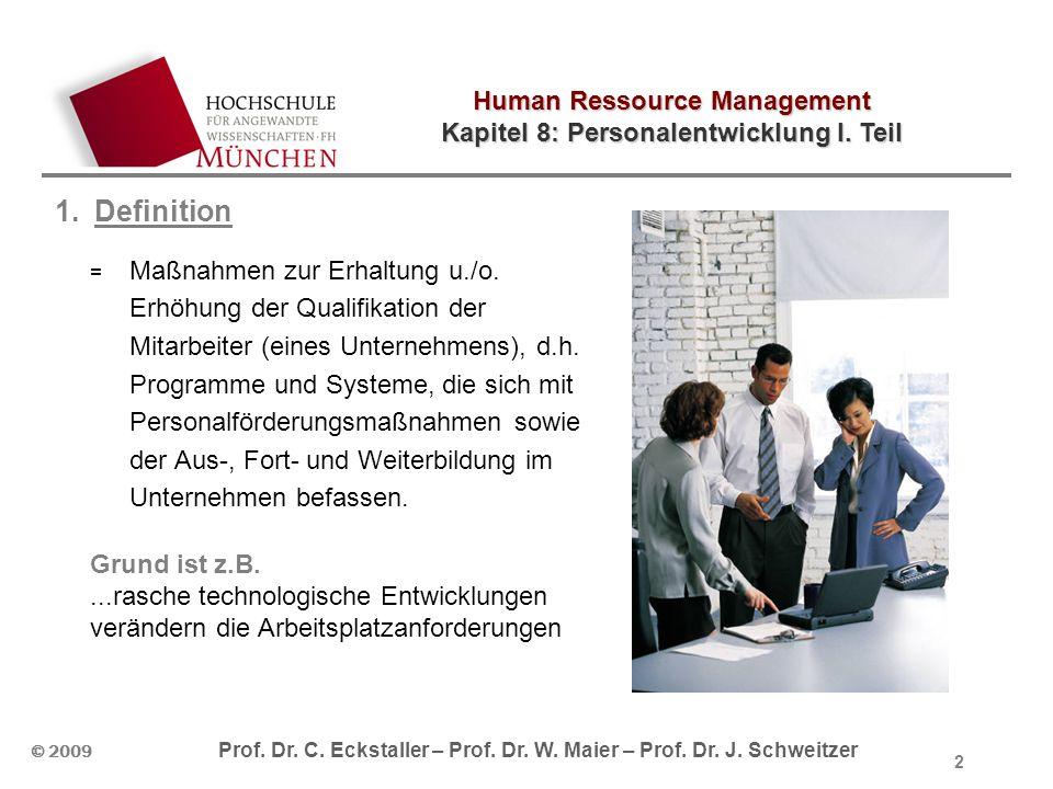 Human Ressource Management Kapitel 8: Personalentwicklung I. Teil © 2009 Prof. Dr. C. Eckstaller – Prof. Dr. W. Maier – Prof. Dr. J. Schweitzer 2 1.De