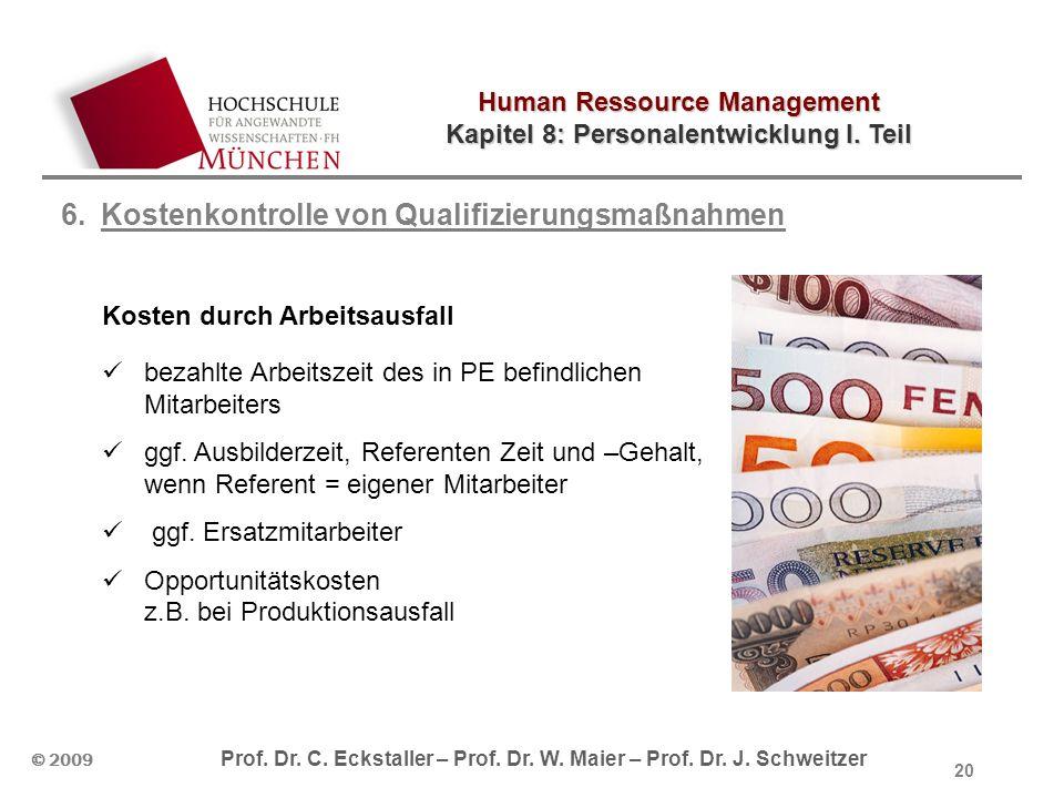 Human Ressource Management Kapitel 8: Personalentwicklung I. Teil © 2009 Prof. Dr. C. Eckstaller – Prof. Dr. W. Maier – Prof. Dr. J. Schweitzer 20 6.K