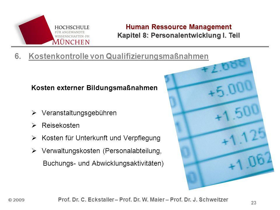 Human Ressource Management Kapitel 8: Personalentwicklung I. Teil © 2009 Prof. Dr. C. Eckstaller – Prof. Dr. W. Maier – Prof. Dr. J. Schweitzer 6.Kost