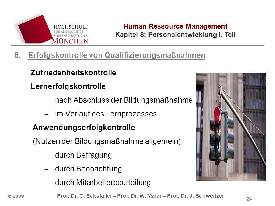 Human Ressource Management Kapitel 8: Personalentwicklung I. Teil © 2009 Prof. Dr. C. Eckstaller – Prof. Dr. W. Maier – Prof. Dr. J. Schweitzer 6.Erfo