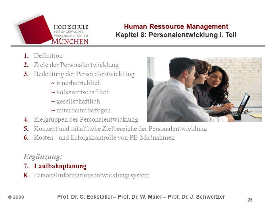 Human Ressource Management Kapitel 8: Personalentwicklung I. Teil © 2009 Prof. Dr. C. Eckstaller – Prof. Dr. W. Maier – Prof. Dr. J. Schweitzer 26 1.D
