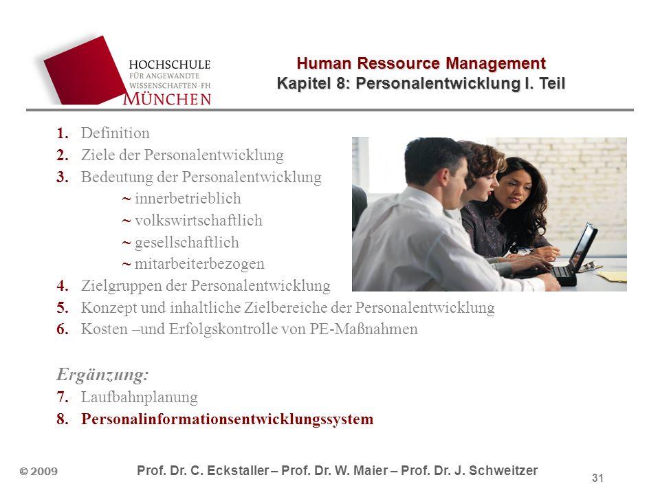 Human Ressource Management Kapitel 8: Personalentwicklung I. Teil © 2009 Prof. Dr. C. Eckstaller – Prof. Dr. W. Maier – Prof. Dr. J. Schweitzer 31 1.D