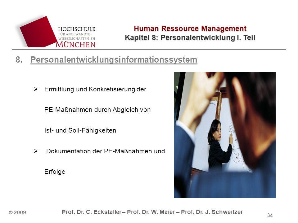 Human Ressource Management Kapitel 8: Personalentwicklung I. Teil © 2009 Prof. Dr. C. Eckstaller – Prof. Dr. W. Maier – Prof. Dr. J. Schweitzer 8.Pers