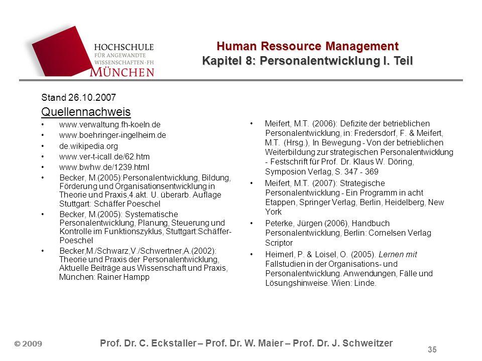 Human Ressource Management Kapitel 8: Personalentwicklung I. Teil © 2009 Prof. Dr. C. Eckstaller – Prof. Dr. W. Maier – Prof. Dr. J. Schweitzer 35 Sta