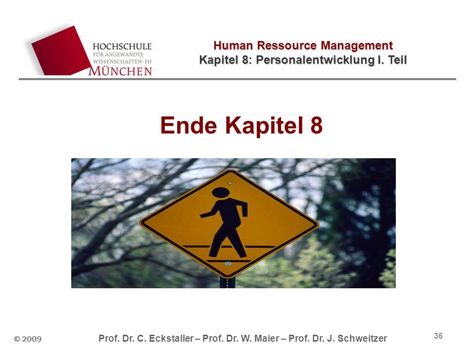Human Ressource Management Kapitel 8: Personalentwicklung I. Teil © 2009 Prof. Dr. C. Eckstaller – Prof. Dr. W. Maier – Prof. Dr. J. Schweitzer 36 End