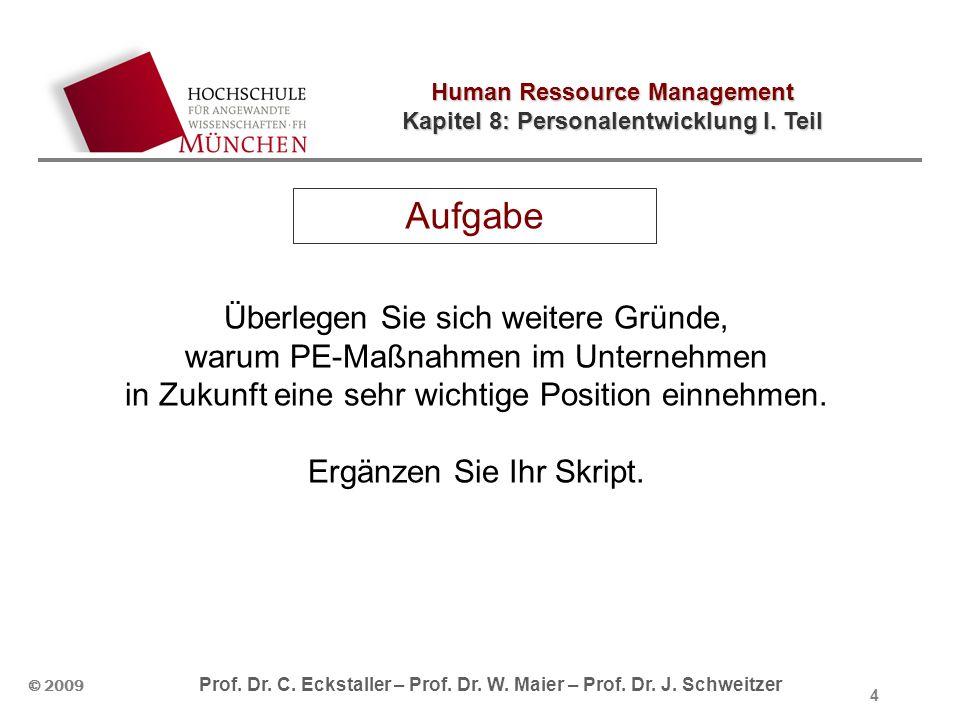 Human Ressource Management Kapitel 8: Personalentwicklung I. Teil © 2009 Prof. Dr. C. Eckstaller – Prof. Dr. W. Maier – Prof. Dr. J. Schweitzer 4 Aufg