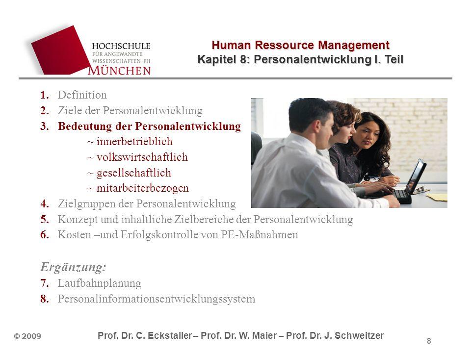 Human Ressource Management Kapitel 8: Personalentwicklung I. Teil © 2009 Prof. Dr. C. Eckstaller – Prof. Dr. W. Maier – Prof. Dr. J. Schweitzer 8 1.De
