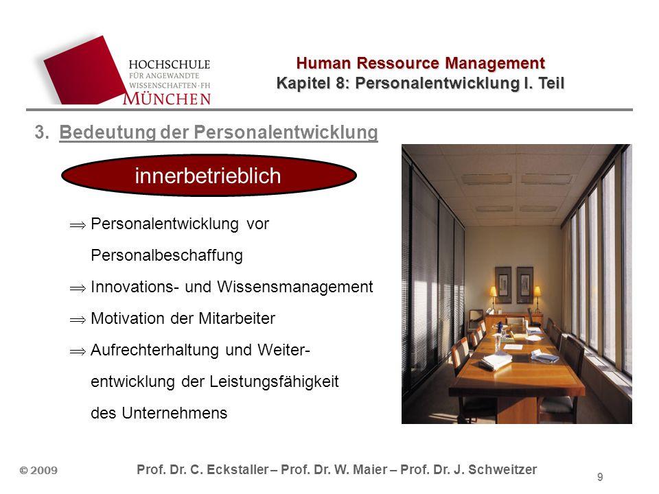 Human Ressource Management Kapitel 8: Personalentwicklung I. Teil © 2009 Prof. Dr. C. Eckstaller – Prof. Dr. W. Maier – Prof. Dr. J. Schweitzer 9 3.Be