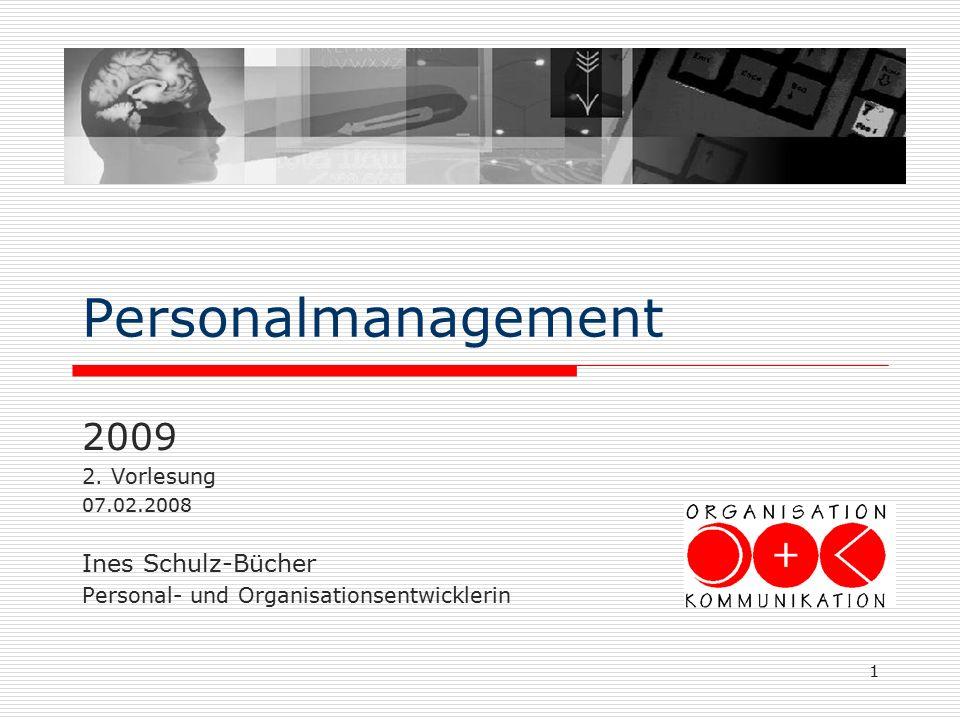 1 Personalmanagement 2009 2. Vorlesung 07.02.2008 Ines Schulz-Bücher Personal- und Organisationsentwicklerin